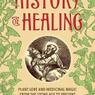 The Untold History of Healing: Plant Lore and Medicinal Magic from the Stone Age to Present [eBook]