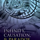 Infinity, Causation, and Paradox [eBook] Alexander R. Pruss