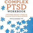 The Complex PTSD Workbook: A Mind-Body Approach to Regaining Control and Becoming Whole [eBook]