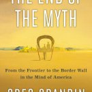 The End of the Myth: From the Frontier to the Border Wall in the Mind of America [eBook] Grandin