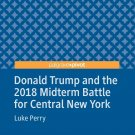 Donald Trump and the 2018 Midterm Battle for Central New York [eBook] Luke Perry