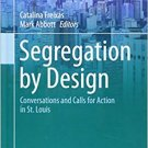 Segregation by Design: Conversations and Calls for Action in St. Louis [eBook] Freixas