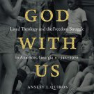 God with Us: Lived Theology and the Freedom Struggle in Americus, Georgia, 1942–1976 [eBook]