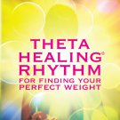ThetaHealing Rhythm for Finding Your Perfect Weight [eBook] Vianna Stibal