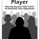 Playing The Player: Moving Beyond ABC Poker To Dominate Your Opponents [eBook] Ed Miller