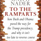 To the Ramparts; How Bush and Obama Paved the Way for the Trump Presidency [eBook] Ralph Nader
