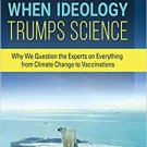 When Ideology Trumps Science: Why We Question the Experts on Everything [eBook] Wolters