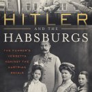 Hitler and the Habsburgs: The Führer's Vendetta Against the Austrian Royals [eBook] James Longo