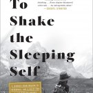 To Shake the Sleeping Self: A Journey from Oregon to Patagonia and a Quest [eBook] Jedidiah Jenkins