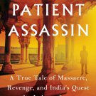 The Patient Assassin: A True Tale of Massacre Revenge & India's Quest for Independence [eBook] Anand