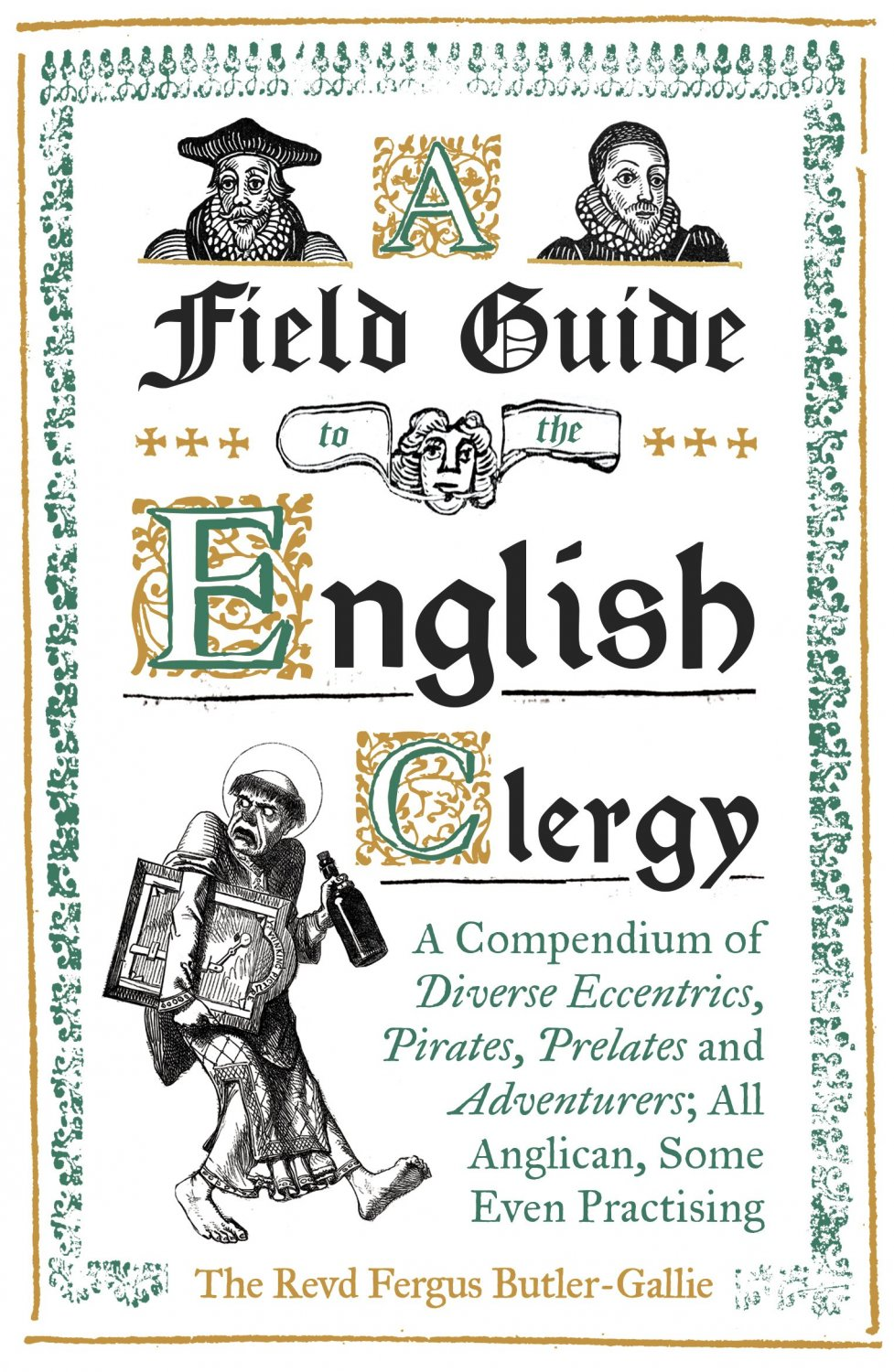 A Field Guide to the English Clergy: A Compendium of Diverse Eccentrics, Pirates, Prelates [eBook]