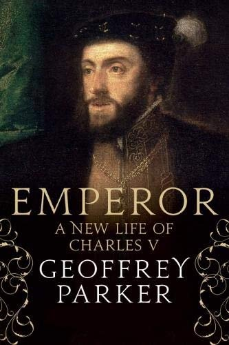 Emperor: A New Life of Charles V by Geoffrey Parker [eBook] Roman Biography / History