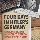 Four Days in Hitler's Germany: Mackenzie King's Mission to Avert a Second World War [eBook] Teigrob