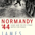 Normandy '44: D-Day and the Epic 77-Day Battle for France [eBook] James Holland (WW2 History)