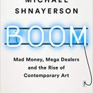 Boom: Mad Money, Mega Dealers, and the Rise of Contemporary Art [eBook] Michael Shnayerson