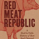 Red Meat Republic: A Hoof-to-Table History of How Beef Changed America [eBook] Joshua Specht