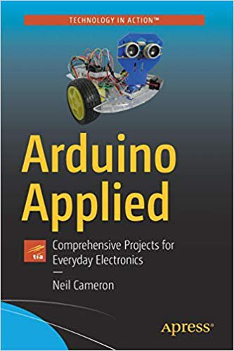 Arduino Applied: Comprehensive Projects for Everyday Electronics [eBook] Neil Cameron
