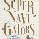 Supernavigators: Exploring the Wonders of How Animals Find Their Way by David Barrie [eBook]