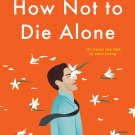 How Not to Die Alone by Richard Roper [eBook]