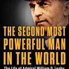 The Second Most Powerful Man in the World: The Life of Admiral William D. Leahy, FDR's COS [eBook]