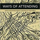 Ways of Attending: How our Divided Brain Constructs the World [eBook] Iain McGilchrist