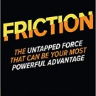 FRICTION The Untapped Force That Can Be Your Most Powerful Advantage [eBook] Roger Dooley