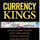 Currency Kings: How Billionaire Traders Made their Fortune Trading Forex and How You Can Too [eBook]