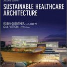 Sustainable Healthcare Architecture (2nd Edition) by Robin Guenther [Digital eBook]