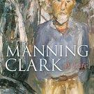 Manning Clark: A Life by Brian Matthews [Digital] Biography of