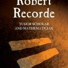 Robert Recorde: Tudor Scholar and Mathematician (Scientists of Wales) [eBook] Gordon Roberts