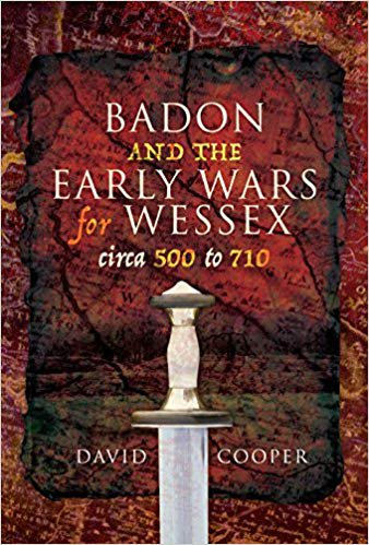Badon and the Early Wars for Wessex, circa 500 to 710 by David Cooper [eBook]