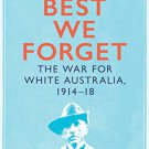 Best We Forget: The War for White Australia, 1914–18 by Peter Cochrane [eBook] (race)