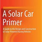 A Solar Car Primer: A Guide to the Design and Construction of Solar-Powered Racing Vehicles [eBook]