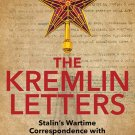 The Kremlin Letters: Stalin's Wartime Correspondence with Churchill and Roosevelt [eBook] Reynolds