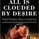 All Is Clouded by Desire: Global Banking, Money Laundering and International Organized Crime [eBook]