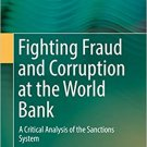 Fighting Fraud and Corruption at the World Bank: A Critical Analysis of the Sanctions System [eBook]