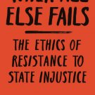 When All Else Fails: The Ethics of Resistance to State Injustice [eBook] by Jason Brennan