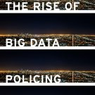 The Rise of Big Data Policing: Surveillance, Race & the Future of Law Enforcement, Ferguson [eBook]