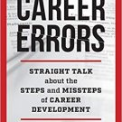 Career Errors (2e) Straight Talk about the Steps and Missteps of Career Development [eBook]