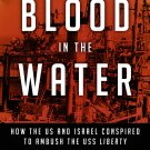 Blood in the Water: How the US and Israel Conspired to Ambush the USS Liberty [eBook] Joan Mellen