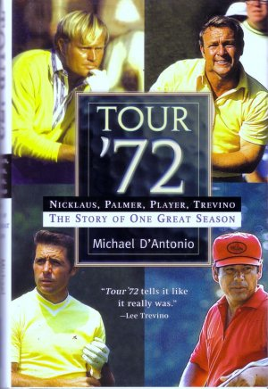 Tour '72 : The Story of One Great Season/ Michael D'Antonio/ Golf