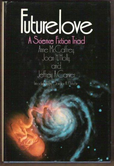 FUTURELOVE, A Science Fiction Triad - McCaffrey, Holly & Carver, Hardcover 1977