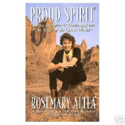 PROUD SPIRIT - Rosemary Altea, Lessons, Insights & Healing From the Voice of the Spirit World