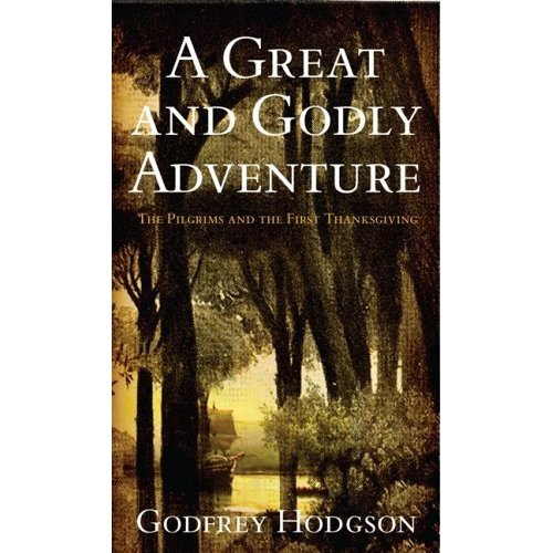 A GREAT AND GODLY ADVENTURE - Pilgrims & the Myth of the First Thanksgiving - Hodgson, HC 2006