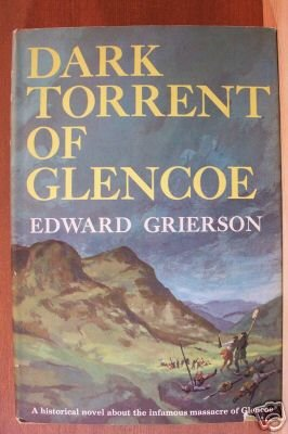 DARK TORRENT OF GLENCOE by Edward Grierson, HC 1st Ed. 1960