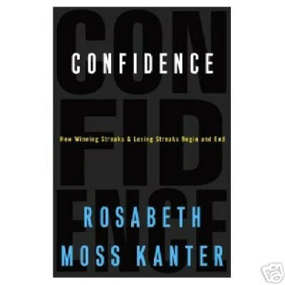CONFIDENCE How Winning Streaks & Losing Streaks Begin & End - R.M. Kanter, HC 1st 2004