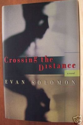 CROSSING THE DISTANCE by Evan Solomon, Hardcover 1999, 1st Edition