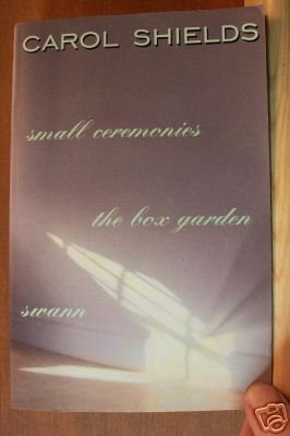 CAROL SHIELDS 3 in1, Small Ceremonies, The Box Garden & Swann, Softcover 1996