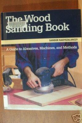THE WOOD SANDING BOOK- Sandor Nagyszalanczy, Taunton Softcover 1997