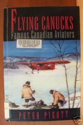 FLYING CANUCKS: Famous Canadian Aviators by Peter Pigott Softcover 1994